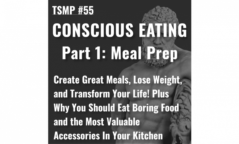 Conscious Eating Part 1: Meal Prep - TSMP #55 1